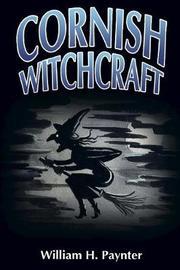 Cornish Witchcraft by William Henry Paynter