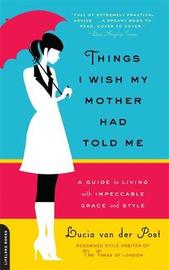 Things I Wish My Mother Had Told Me by Lucia Van Der Post image