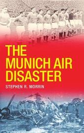 The Munich Air Disaster by Stephen Morrin image