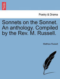 Sonnets on the Sonnet. an Anthology. Compiled by the REV. M. Russell. by Matthew Russell