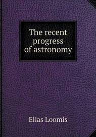 The Recent Progress of Astronomy by Elias Loomis
