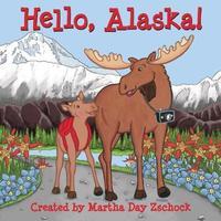 Hello, Alaska! by Martha Zschock