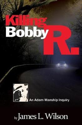 Killing Bobby R. by James L Wilson