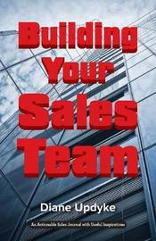 Building Your Sales Team by Diane Updyke