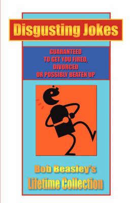 Disgusting Jokes: Bob Beasley's Lifetime Collection by Bob Beasley image