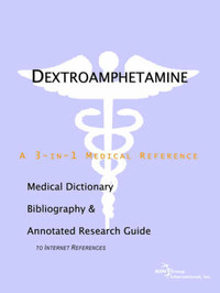 Dextroamphetamine - A Medical Dictionary, Bibliography, and Annotated Research Guide to Internet References by ICON Health Publications image