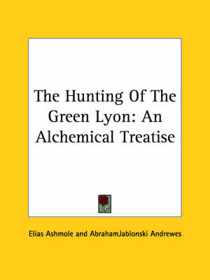 The Hunting of the Green Lyon: An Alchemical Treatise by Abrahamjablonski Andrewes image