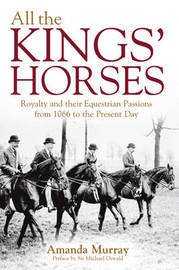 All the King's Horses: A Celebration of Royal Horses from 1066 to the Present Day by Amanda Murray image