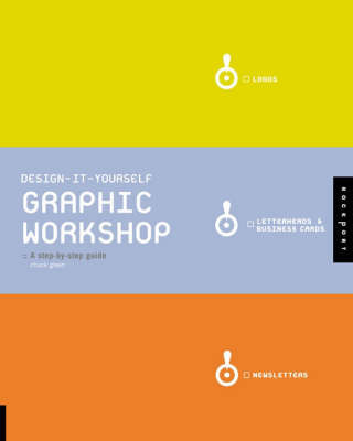 Design it Yourself Graphic Workshop: The Step-by-step Guide by Chuck Green