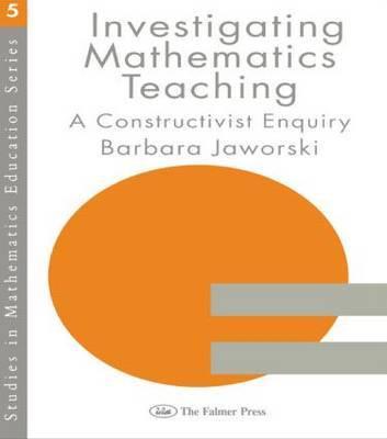 Investigating Mathematics Teaching by Barbara Jaworski