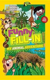 Nat Geo Kids Funny Fill-In My Animal Adventure by Ruth Musgrave