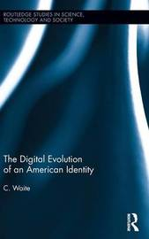 The Digital Evolution of an American Identity by C. Waite