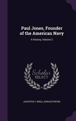 Paul Jones, Founder of the American Navy by Augustus C Buell