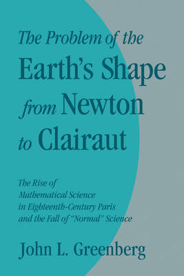 The Problem of the Earth's Shape from Newton to Clairaut by John L. Greenberg image