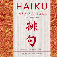 Haiku Inspirations: Poems and Meditations on Nature and Beauty by Tom Lowenstein