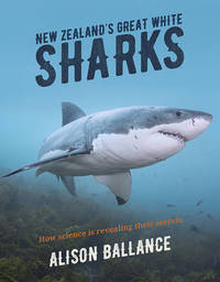 New Zealand's Great White Sharks by Alison Ballance