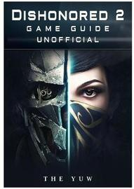Dishonored 2 Game Guide Unofficial by The Yuw