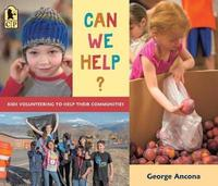 Can We Help?: Kids Volunteering to Help Their Communities by George Ancona