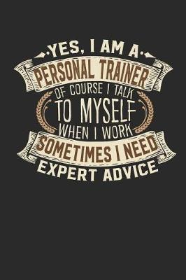 Yes, I Am a Personal Trainer of Course I Talk to Myself When I Work Sometimes I Need Expert Advice by Maximus Designs
