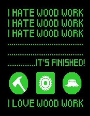 I Hate Wood Work Notebook by Publishing Co