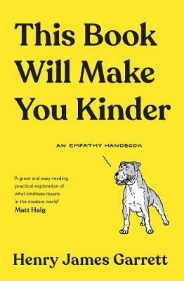 This Book Will Make You Kinder by Henry James Garrett