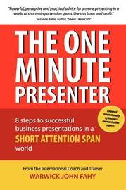 The One Minute Presenter by Warwick John Fahy