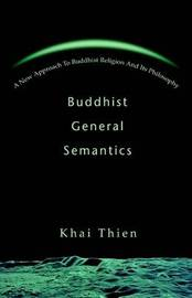 Buddhist General Semantics: A New Approach to Buddhist Religion and Its Philosophy by Khai Thien image