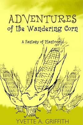 Adventures of the Wandering Corn by Yvette A. Griffith image
