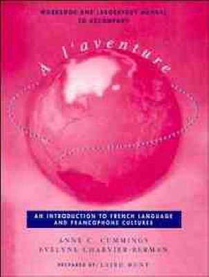 Workbook and Laboratory Manual to accompany A l'aventure: An Introduction to French Language and Francophone Cultures by Anne C. Cummings