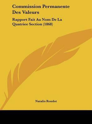 Commission Permanente Des Valeurs: Rapport Fait Au Nom de La Quatriee Section (1868) by Natalis Rondot