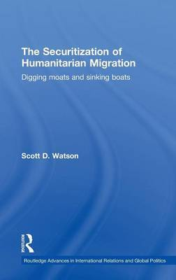The Securitization of Humanitarian Migration by Scott D Watson image