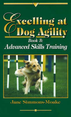 Excelling at Dog Agility -- Book 3 by Jane Simmons-Moake