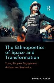 The Ethnopoetics of Space and Transformation by Stuart C. Aitken