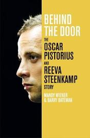 Behind the Door: The Oscar Pistorius and Reeva Steenkamp Story by Mandy Wiener