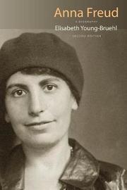Anna Freud: A Biography by Elisabeth Young-Bruehl
