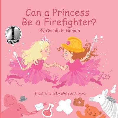 Can a Princess Be a Firefighter? by Carole P Roman