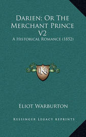 Darien; Or the Merchant Prince V2: A Historical Romance (1852) by Eliot Warburton
