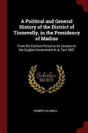 A Political and General History of the District of Tinnevelly, in the Presidency of Madras by Robert Caldwell image
