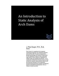An Introduction to Static Analysis of Arch Dams by J Paul Guyer