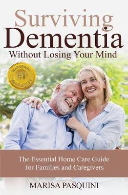 Surviving Dementia Without Losing Your Mind by Pasquini Marisa