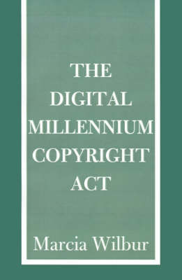 The Digital Millennium Copyright ACT by Marcia K. Wilbur image