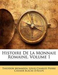 Histoire de La Monnaie Romaine, Volume 1 by Theodor Mommsen image