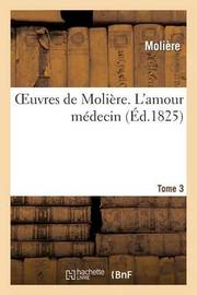 Oeuvres de Moliere. Tome 3 L'Amour Medecin by . Moliere