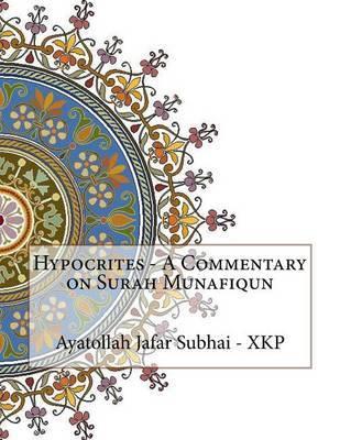 Hypocrites - A Commentary on Surah Munafiqun by Ayatollah Jafar Subhai - Xkp image