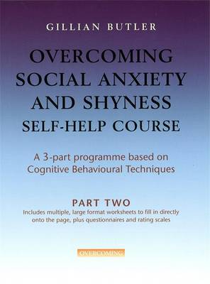 Overcoming Social Anxiety & Shyness Self Help Course: Part Two by Gillian Butler image