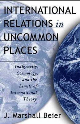 International Relations in Uncommon Places by J. Marshall Beier image