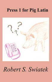 Press 1 for Pig Latin by Robert S. Swiatek image