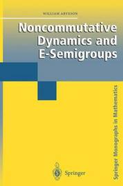 Noncommutative Dynamics and E-Semigroups by William Arveson