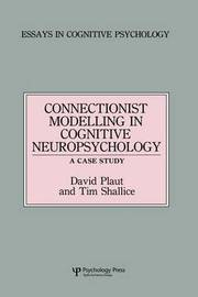 Connectionist Modelling in Cognitive Neuropsychology: A Case Study by David C. Plaut