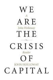 We Are The Crisis Of Capital by John Holloway